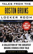Tales from the Boston Bruins Locker Room ebook by Kerry Keene