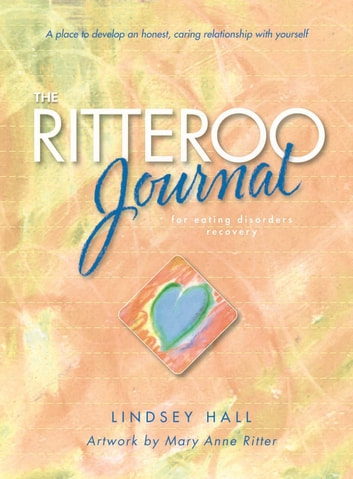 The Ritteroo Journal for Eating Disorders Recovery ebook by Lindsey Hall,Mary Anne Ritter,Francesca Droll