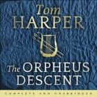 The Orpheus Descent audiobook by Tom Harper