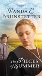 The Pieces of Summer ebook by Wanda E. Brunstetter