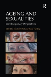 Ageing and Sexualities - Interdisciplinary Perspectives ebook by Elizabeth Peel,Rosie Harding