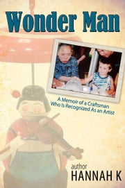 Wonder Man-A Memoir of a Craftsman Who Is Recognized As an Artist ebook by Hannah K