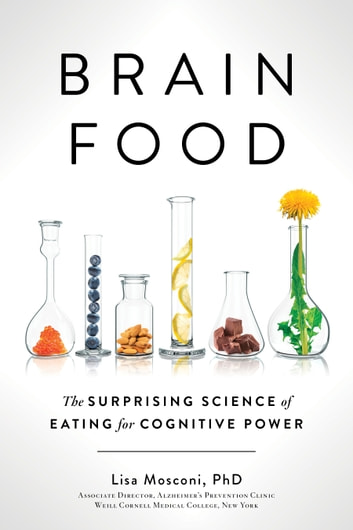 Brain Food - The Surprising Science of Eating for Cognitive Power eBook by Lisa Mosconi, PhD