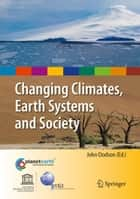 Changing Climates, Earth Systems and Society ebook by John Dodson