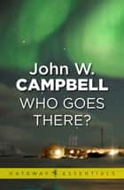 Who Goes There ebook by John W. Campbell