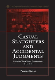 Casual Slaughters and Accidental Judgments - Canadian War Crimes Prosecutions 1944-1948 ebook by Patrick Brode