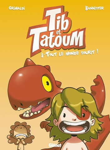 Tib & Tatoum - Tome 03 - Tout le monde sourit ! ebook by Grimaldi,Bannister