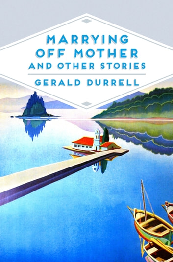 Marrying Off Mother and Other Stories ebook by Gerald Durrell