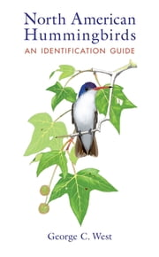 North American Hummingbirds - An Identification Guide ebook by George C. West