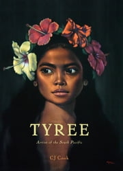 Tyree - Artist of the South Pacific ebook by CJ Cook