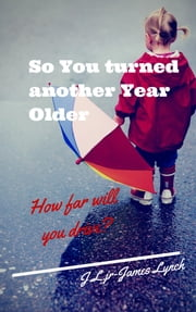 So You Turned Another Year Older ebook by James Lynch Jr