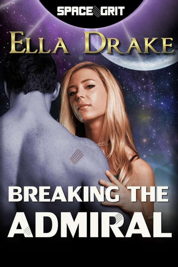 Breaking the Admiral - Space Grit, #7 ebook by Ella Drake