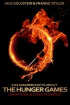 101 Amazing Facts about The Hunger Games ebook by Jack Goldstein