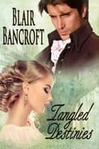 Tangled Destinies ebook by Blair Bancroft