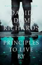 Principles To Live By ebook by David Adams Richards
