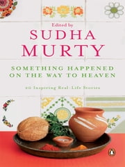 Something Happened on the Way to Heaven - 20 Inspiring Real-Life Stories ebook by Sudha Murty