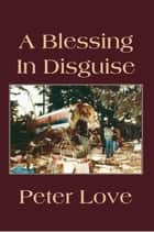 A Blessing in Disguise ebook by Peter Love