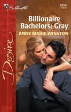 Billionaire Bachelors: Gray ebook by Anne Marie Winston