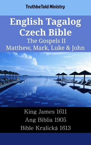 English Tagalog Czech Bible - The Gospels II - Matthew, Mark, Luke & John - King James 1611 - Ang Biblia 1905 - Bible Kralická 1613 ebook by TruthBeTold Ministry