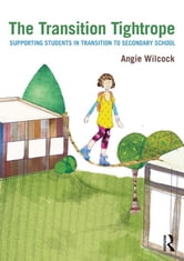 The Transition Tightrope - Supporting Students in Transition to Secondary School ebook by Angie Wilcock