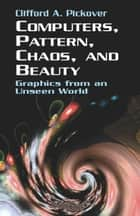 Computers, Pattern, Chaos and Beauty 電子書 by Clifford A. Pickover