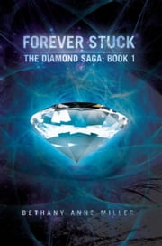 Forever Stuck - The Diamond Saga: Book 1 ebook by Bethany Anne Miller