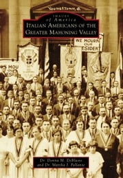 Italian Americans of the Greater Mahoning Valley ebook by Dr. Donna M. DeBlasio,Dr. Martha I. Pallante