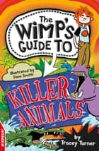 Killer Animals - EDGE: The Wimp's Guide to: ebook by Tracey Turner