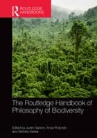 The Routledge Handbook of Philosophy of Biodiversity ebook by Justin Garson, Anya Plutynski, Sahotra Sarkar