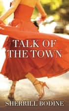 Talk of the Town ebook by Sherrill Bodine