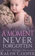 A Moment Never Forgotten - Never Forgotten, #3 ebook by