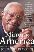 Mirror to America - The Autobiography of John Hope Franklin ebook by John Hope Franklin