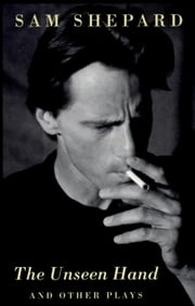 The Unseen Hand - And Other Plays ebook by Sam Shepard