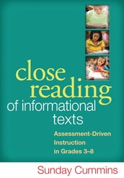 Close Reading of Informational Texts - Assessment-Driven Instruction in Grades 3-8 ebook by Sunday Cummins, PhD,Camille Blachowicz, PhD