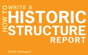 How to Write a Historic Structure Report ebook by David Arbogast