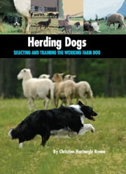 Herding Dogs - Selecting and Training the Working Farm Dog ebook by Christine Hartnagle Renna