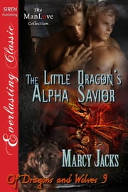 The Little Dragon's Alpha Savior ebook by Marcy Jacks