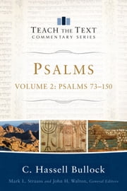 Psalms : Volume 2 (Teach the Text Commentary Series) - Psalms 73-150 ebook by C. Hassell Bullock, Mark Strauss, John Walton