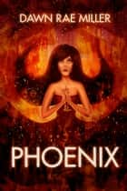 Phoenix - Book 3 ebook by Dawn Rae Miller