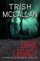 Dark Legacy - Dark Falls, CO Romantic Thriller, #3 ebook by Trish McCallan, D. Falls