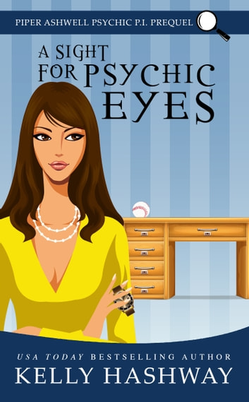 A Sight for Psychic Eyes (Piper Ashwell Psychic, P.I. Prequel) ebook by Kelly Hashway