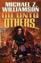 Do Unto Others ebook by Michael Z. Williamson