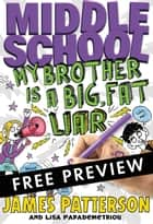 Middle School: My Brother Is a Big, Fat Liar - FREE PREVIEW EDITION (The First 15 Chapters) ebook by James Patterson, Lisa Papademetriou, Neil Swaab