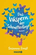 Das Wispern der Schmetterlinge - Roman ebook by