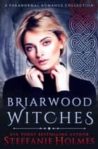 Briarwood Witches complete series - a paranormal reverse harem collection ebook by Steffanie Holmes