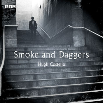 Smoke And Daggers - A BBC Radio 4 dramatisation audiobook by Hugh Costello
