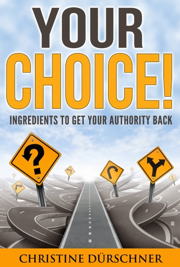Your Choice! - Ingredients to get your authority back ebook by Christine Dürschner