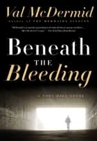 Beneath the Bleeding - A Novel ebook by Val McDermid