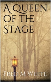 A Queen of the Stage ebook by Fred M. White