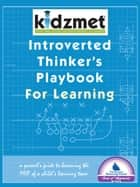 Introverted Thinker's Playbook for Learning - A Parent's Guide to Becoming the MVP of a Child's Learning Team ebook by Jen Lilienstein